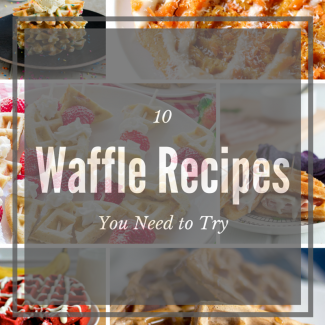 10 Waffle Recipes You Need Now