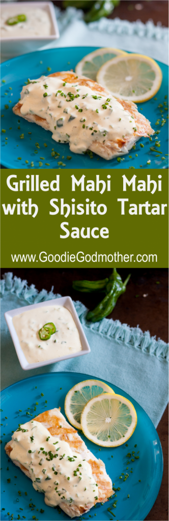Grilled Mahi Mahi with Shisito Tartar Sauce - Lighter fare for the grill with a tartar sauce like you've never had before! * GoodieGodmother.com