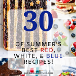 Looking for patriotic recipe inspiration? Look no further than these 30 fabulous red, white, and blue recipes!